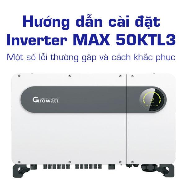 Hướng dẫn cài đặt Inverter MAX 50KTL3